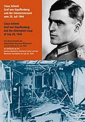 Claus Schenk Graf von Stauffenberg und der Umsturzversuch vom 20. Juli 1944 / Claus Schenk Graf von Stauffenberg and the Attempted Coup of July 20, 1944