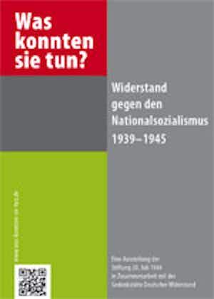 Was konnten sie tun? Widerstand gegen den Nationalsozialismus 1939-1945